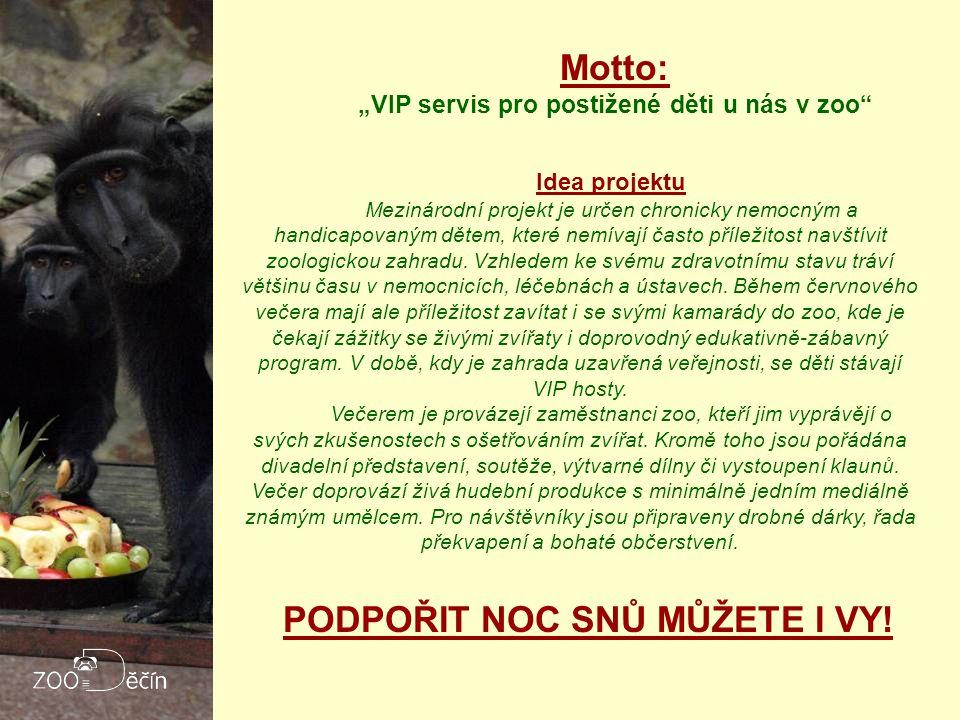 """Motto: """"VIP servis pro postižené děti u nás v zoo Idea projektu Mezinárodní projekt je určen chronicky nemocným a handicapovaným dětem, které nemívají často příležitost navštívit zoologickou zahradu."""