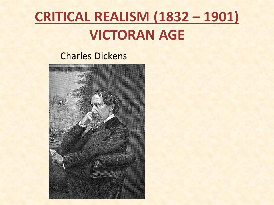 CRITICAL REALISM (1832 – 1901) VICTORAN AGE Charles Dickens
