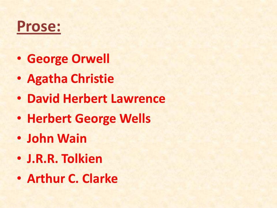 Prose: George Orwell Agatha Christie David Herbert Lawrence Herbert George Wells John Wain J.R.R.