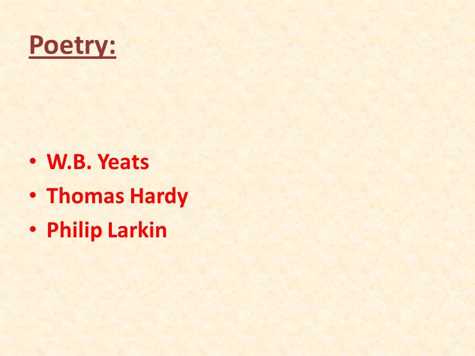 Poetry: W.B. Yeats Thomas Hardy Philip Larkin