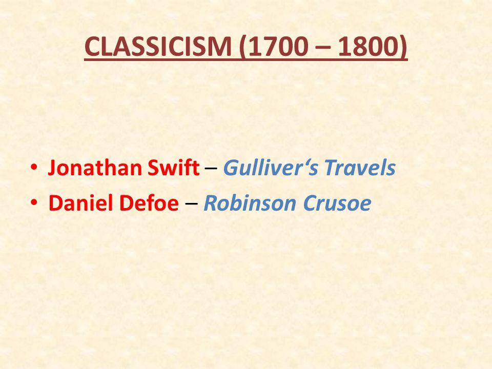 CLASSICISM (1700 – 1800) Jonathan Swift – Gulliver's Travels Daniel Defoe – Robinson Crusoe