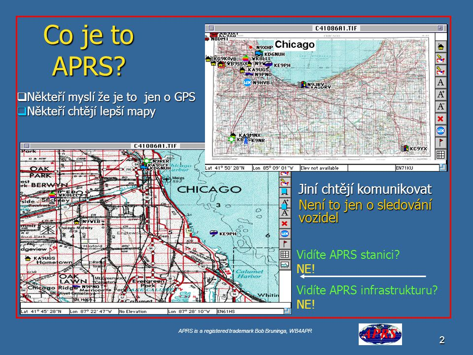 APRS is a registered trademark Bob Bruninga, WB4APR 2 Co je to APRS.