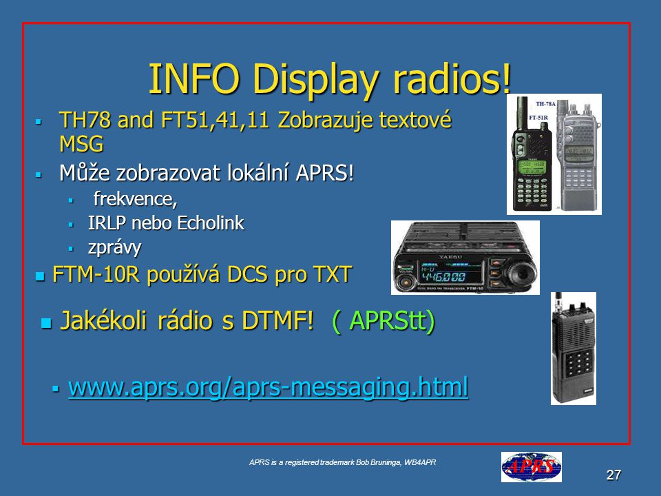 APRS is a registered trademark Bob Bruninga, WB4APR 27 INFO Display radios.