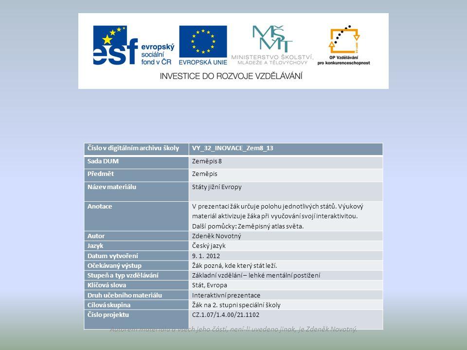 Číslo v digitálním archivu školyVY_32_INOVACE_Zem8_13 Sada DUMZeměpis 8 PředmětZeměpis Název materiálu Státy jižní Evropy Anotace V prezentaci žák určuje polohu jednotlivých států.