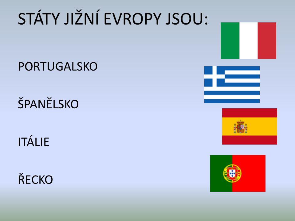 STÁTY JIŽNÍ EVROPY JSOU: PORTUGALSKO ŠPANĚLSKO ITÁLIE ŘECKO