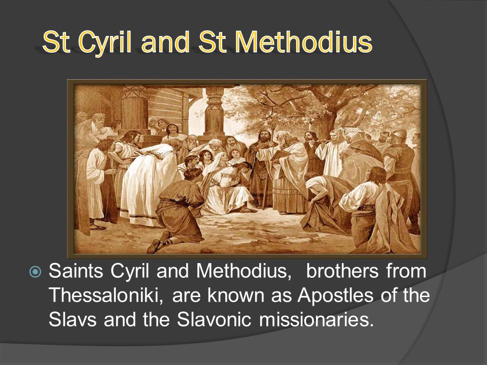  Saints Cyril and Methodius, brothers from Thessaloniki, are known as Apostles of the Slavs and the Slavonic missionaries.