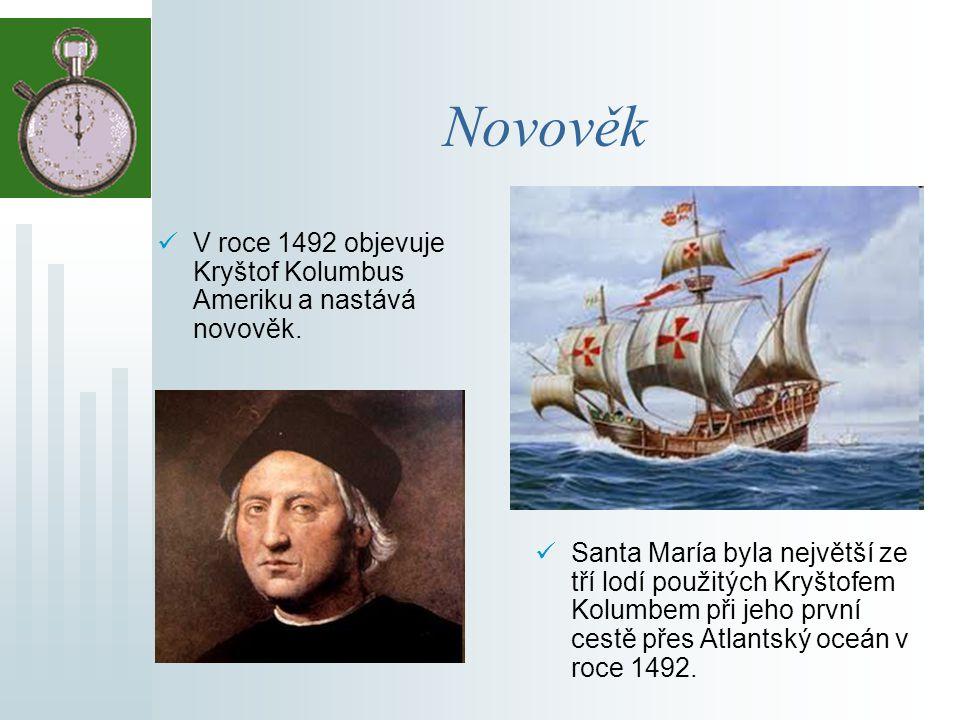 Novověk Období, které trvá od konce středověku dodnes, nazýváme novověk. Objevné plavby odkryly lidem místa, o kterých dosud neměli tušení. V novověku