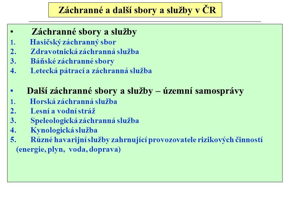 Záchranné a další sbory a služby v ČR Záchranné sbory a služby 1. Hasičský záchranný sbor 2. Zdravotnická záchranná služba 3. Báňské záchranné sbory 4