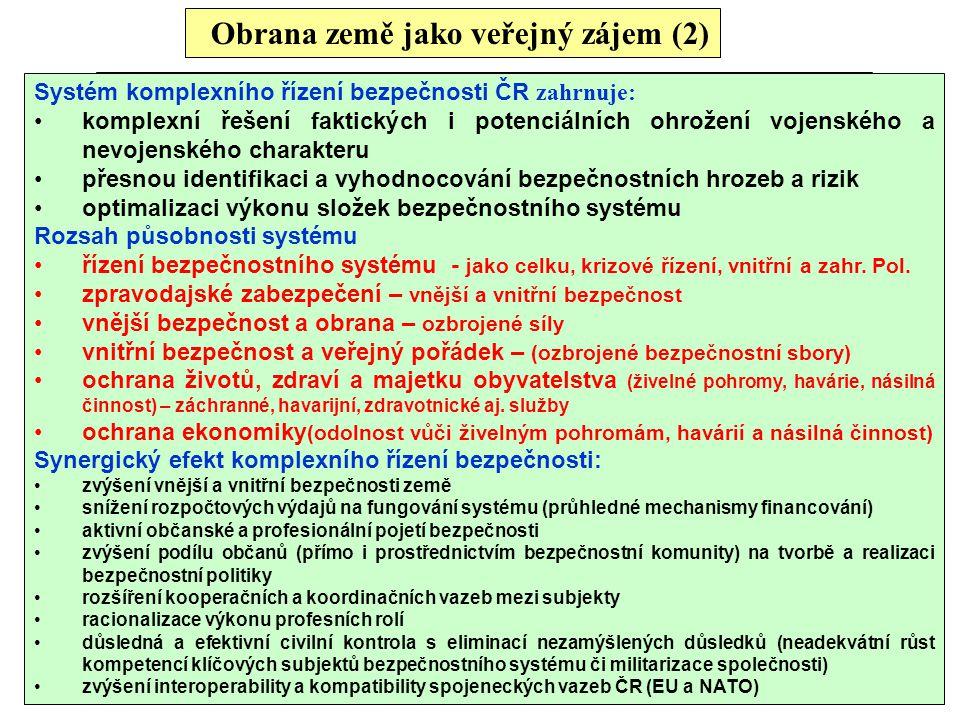 Obrana země jako veřejný zájem (2) Systém komplexního řízení bezpečnosti ČR zahrnuje: komplexní řešení faktických i potenciálních ohrožení vojenského