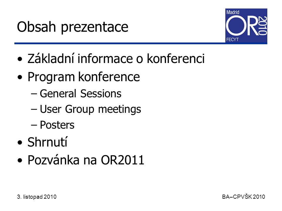 3. listopad 2010 BA–CPVŠK 2010 Obsah prezentace Základní informace o konferenci Program konference –General Sessions –User Group meetings –Posters Shr