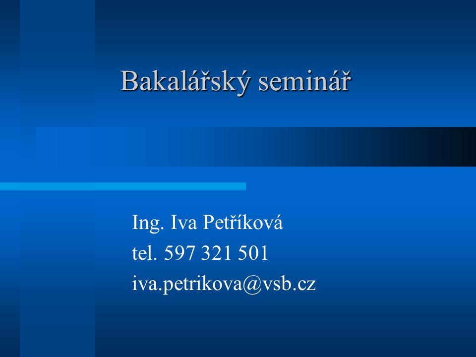 Bakalářský seminář Ing. Iva Petříková tel. 597 321 501 iva.petrikova@vsb.cz