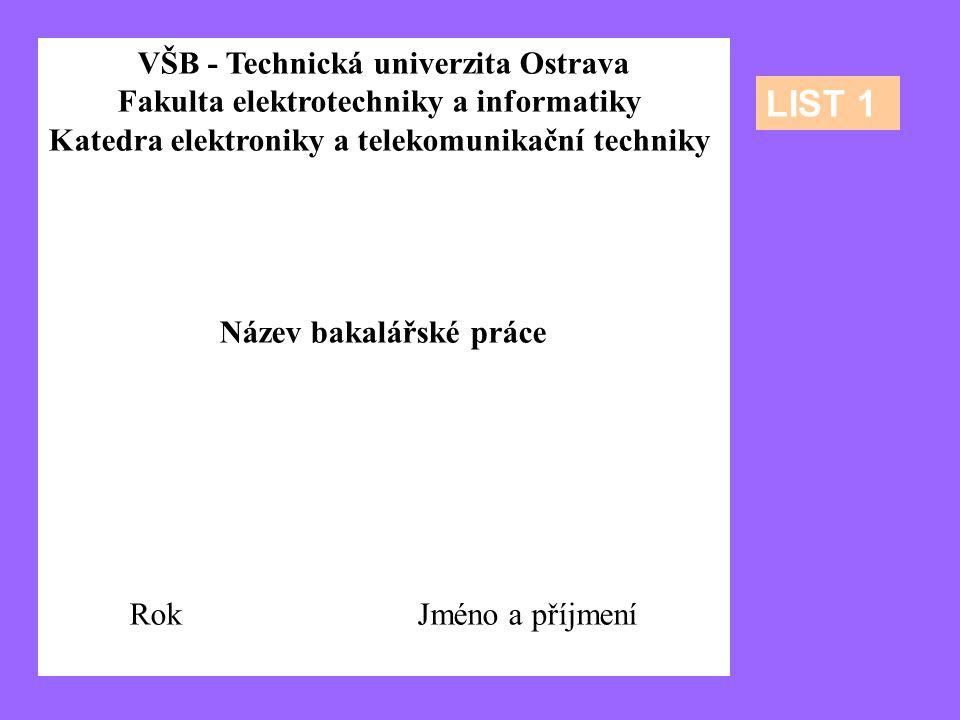VŠB - Technická univerzita Ostrava Fakulta elektrotechniky a informatiky Katedra elektroniky a telekomunikační techniky Název bakalářské práce Rok Jmé