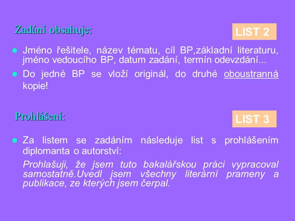 Zadání obsahuje: Jméno řešitele, název tématu, cíl BP,základní literaturu, jméno vedoucího BP, datum zadání, termín odevzdání...