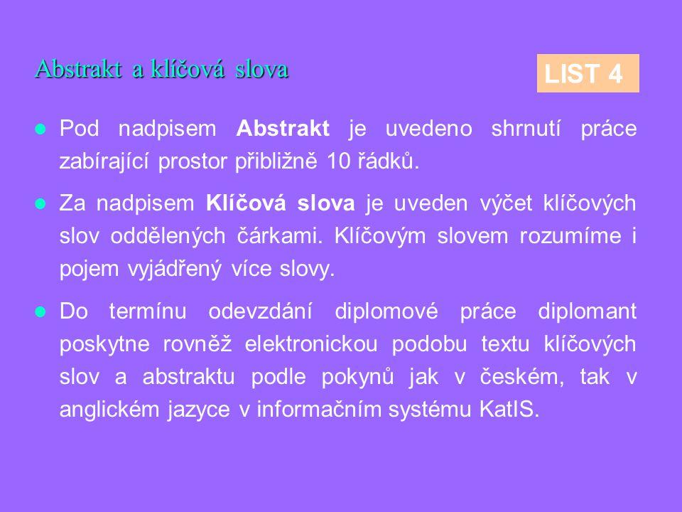 Abstrakt a klíčová slova Pod nadpisem Abstrakt je uvedeno shrnutí práce zabírající prostor přibližně 10 řádků. Za nadpisem Klíčová slova je uveden výč