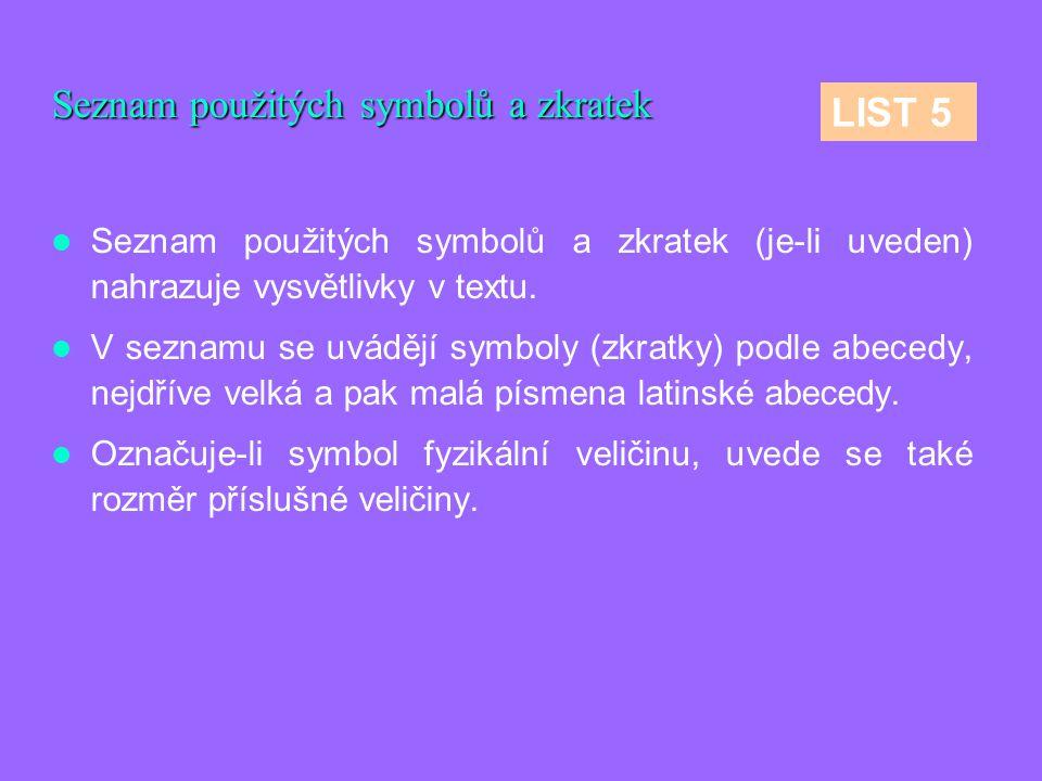 Seznam použitých symbolů a zkratek Seznam použitých symbolů a zkratek (je-li uveden) nahrazuje vysvětlivky v textu. V seznamu se uvádějí symboly (zkra