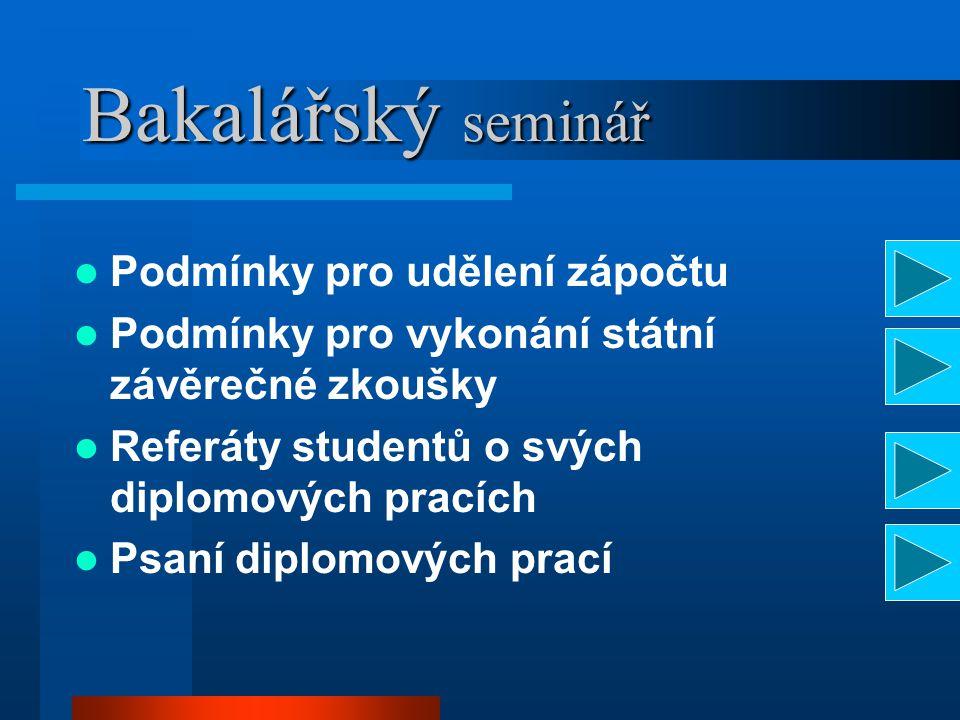 Bakalářský seminář Podmínky pro udělení zápočtu Podmínky pro vykonání státní závěrečné zkoušky Referáty studentů o svých diplomových pracích Psaní diplomových prací