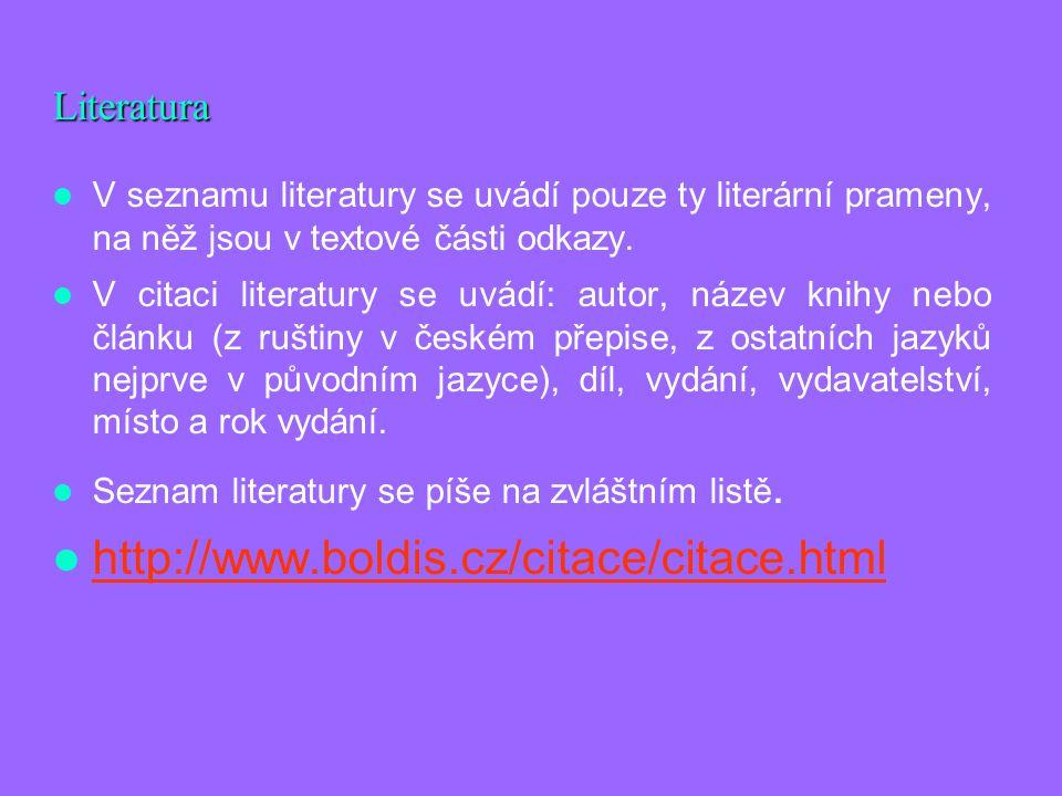 Literatura V seznamu literatury se uvádí pouze ty literární prameny, na něž jsou v textové části odkazy. V citaci literatury se uvádí: autor, název kn