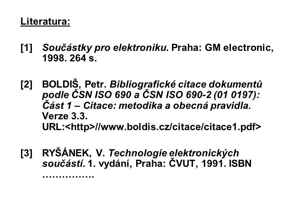Literatura: [1]Součástky pro elektroniku. Praha: GM electronic, 1998. 264 s. [2]BOLDIŠ, Petr. Bibliografické citace dokumentů podle ČSN ISO 690 a ČSN