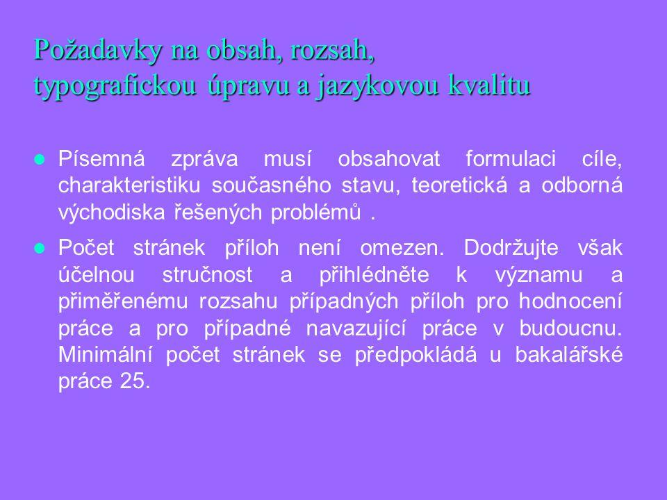 Požadavky na obsah, rozsah, typografickou úpravu a jazykovou kvalitu Písemná zpráva musí obsahovat formulaci cíle, charakteristiku současného stavu, t