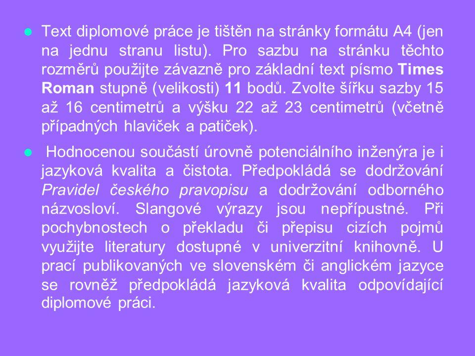 Text diplomové práce je tištěn na stránky formátu A4 (jen na jednu stranu listu).