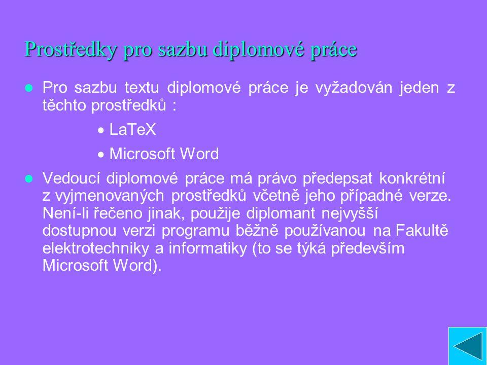 Prostředky pro sazbu diplomové práce Pro sazbu textu diplomové práce je vyžadován jeden z těchto prostředků :  LaTeX  Microsoft Word Vedoucí diplomo