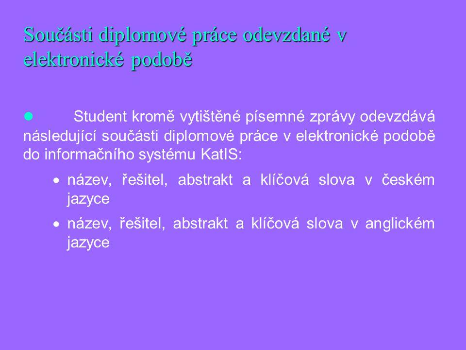 Součásti diplomové práce odevzdané v elektronické podobě Student kromě vytištěné písemné zprávy odevzdává následující součásti diplomové práce v elekt