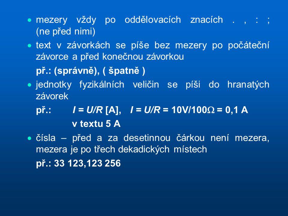  mezery vždy po oddělovacích znacích., : ; (ne před nimi)  text v závorkách se píše bez mezery po počáteční závorce a před konečnou závorkou  př.: