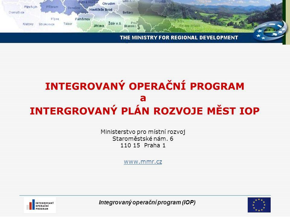 Integrovaný operační program (IOP) INTEGROVANÝ OPERAČNÍ PROGRAM a INTERGROVANÝ PLÁN ROZVOJE MĚST IOP Ministerstvo pro místní rozvoj Staroměstské nám.