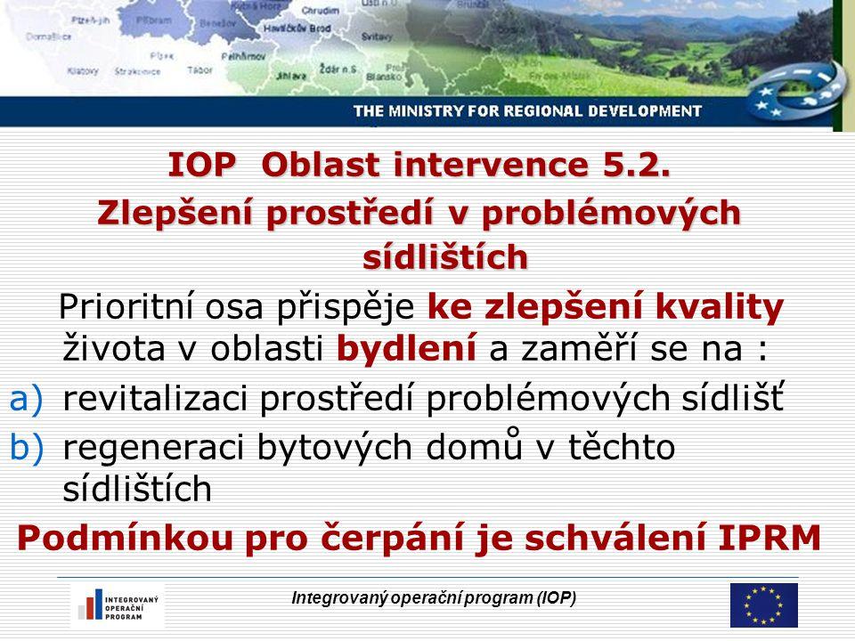 """Integrovaný operační program (IOP) Povinnosti města při realizaci IPRM Město : koordinuje předkládání projektů """"pod čarou na příslušné ŘO OP a zprostředkující subjekty IOP podle jejich výzev."""