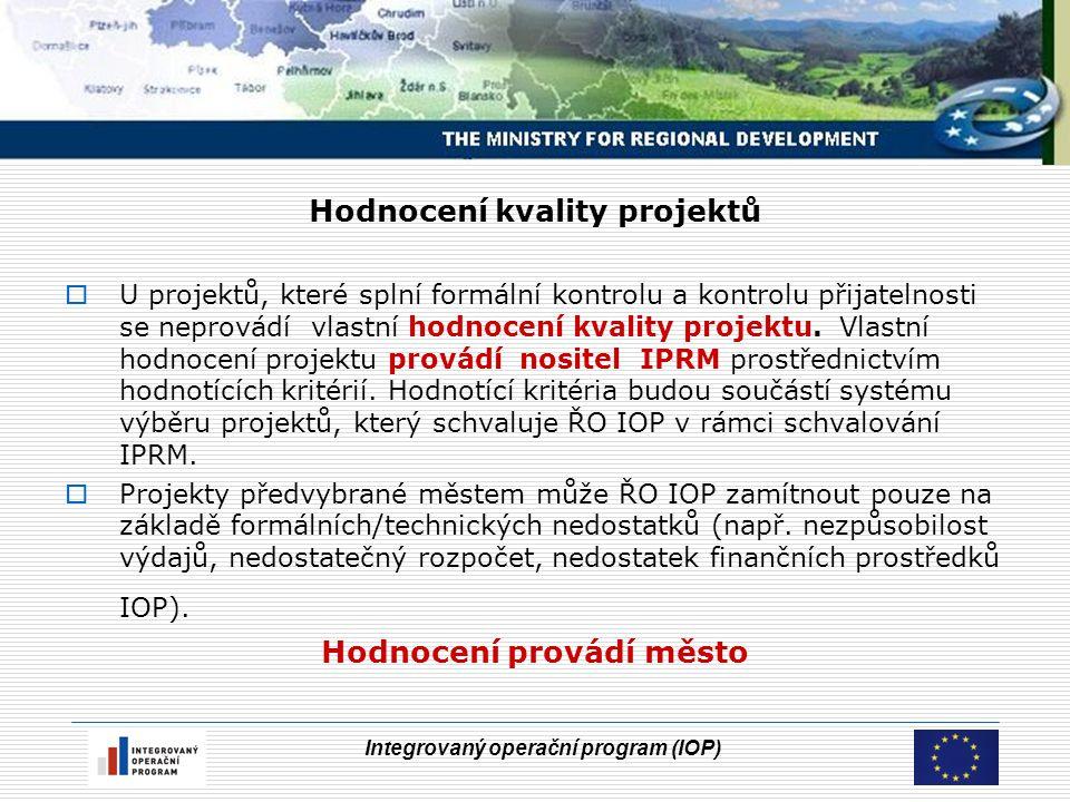 Integrovaný operační program (IOP) Hodnocení kvality projektů  U projektů, které splní formální kontrolu a kontrolu přijatelnosti se neprovádí vlastní hodnocení kvality projektu.