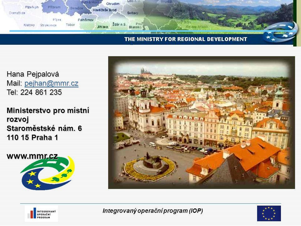 Integrovaný operační program (IOP) Hana Pejpalová Mail: pejhan@mmr.cz pejhan@mmr.cz Tel: 224 861 235 Ministerstvo pro místní rozvoj Staroměstské nám.