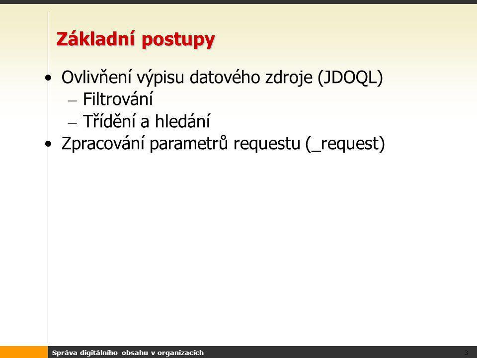 Správa digitálního obsahu v organizacích 3 Základní postupy Ovlivňení výpisu datového zdroje (JDOQL) – Filtrování – Třídění a hledání Zpracování param