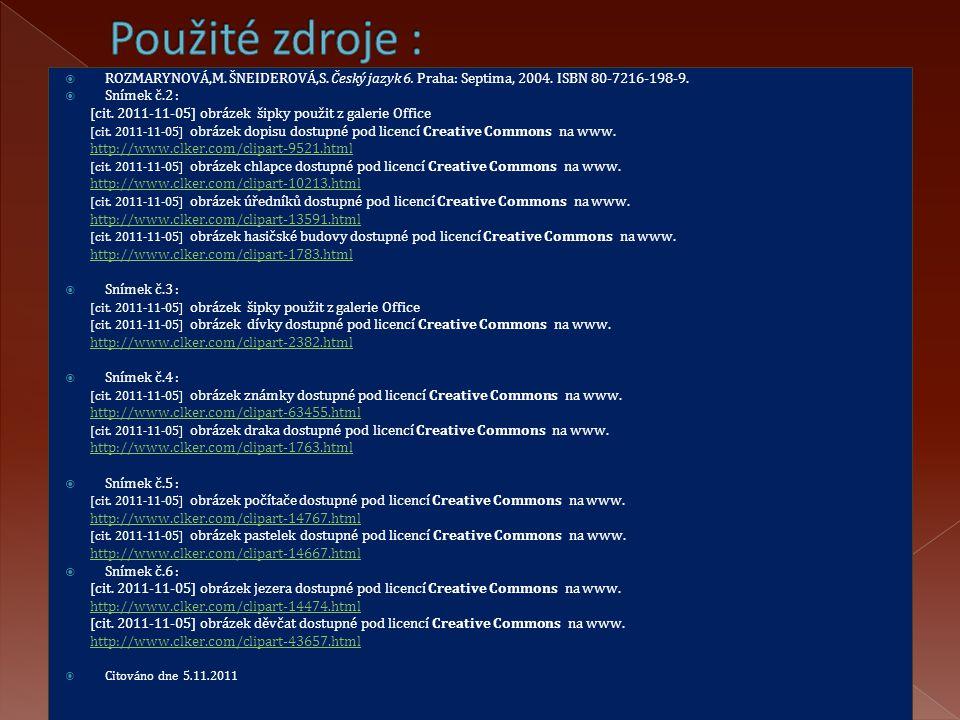  ROZMARYNOVÁ,M. ŠNEIDEROVÁ,S. Český jazyk 6. Praha: Septima, 2004. ISBN 80-7216-198-9.  Snímek č.2 : [cit. 2011-11-05] obrázek šipky použit z galeri