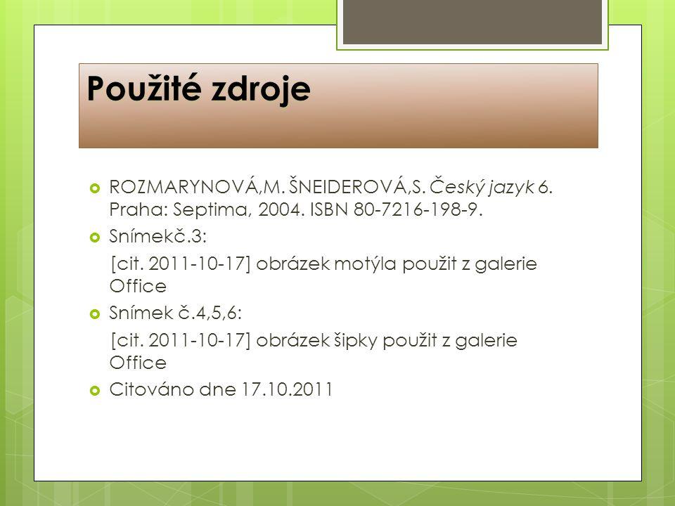  ROZMARYNOVÁ,M. ŠNEIDEROVÁ,S. Český jazyk 6. Praha: Septima, 2004. ISBN 80-7216-198-9.  Snímekč.3: [cit. 2011-10-17] obrázek motýla použit z galerie