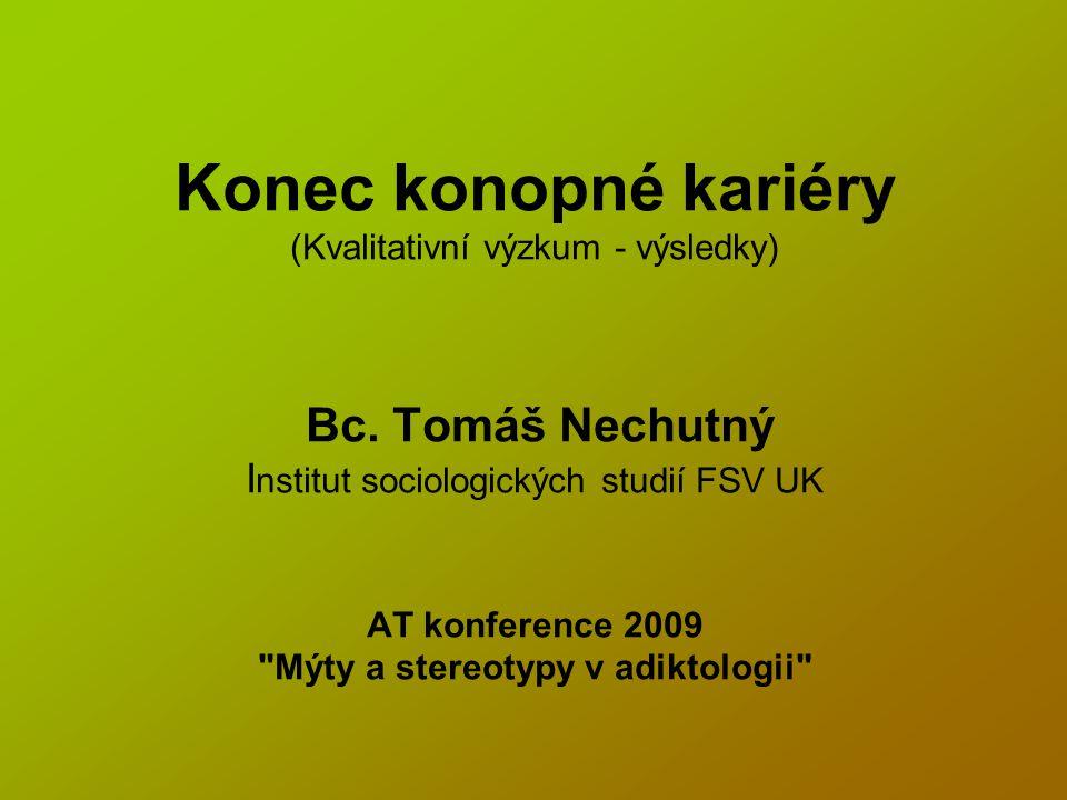Konec konopné kariéry (Kvalitativní výzkum - výsledky) Bc. Tomáš Nechutný I nstitut sociologických studií FSV UK AT konference 2009