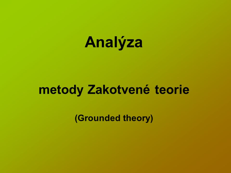 Analýza metody Zakotvené teorie (Grounded theory)