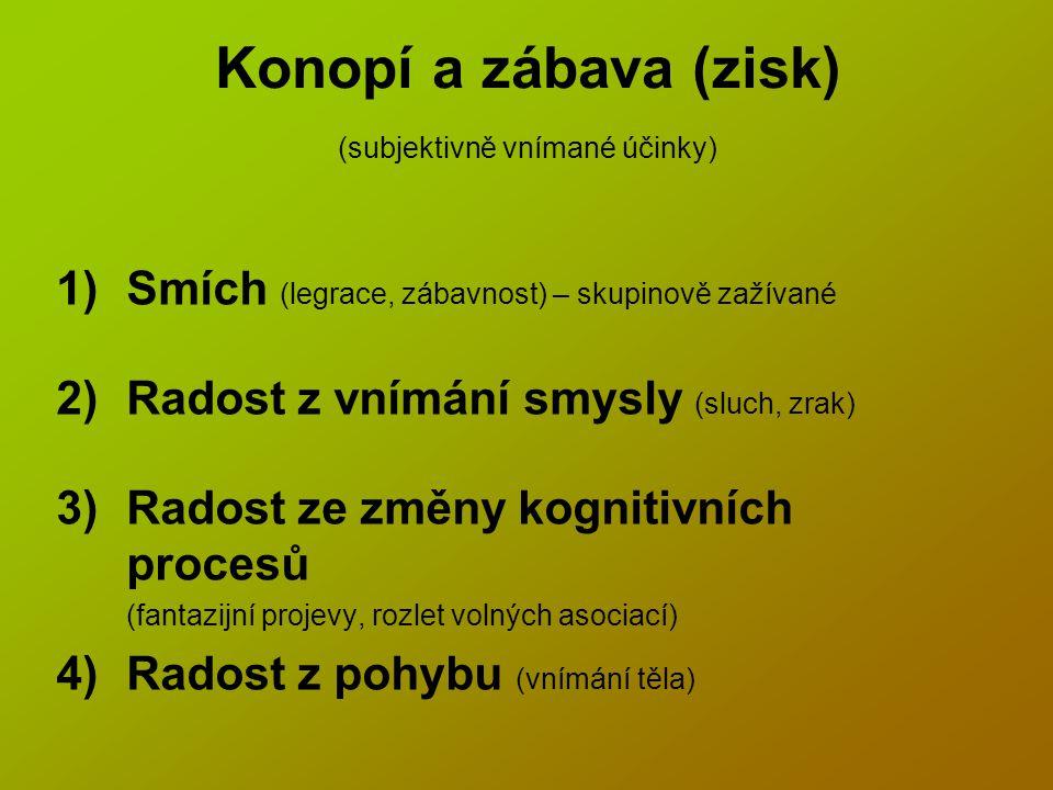 Konopí a zábava (zisk) (subjektivně vnímané účinky) 1)Smích (legrace, zábavnost) – skupinově zažívané 2)Radost z vnímání smysly (sluch, zrak) 3)Radost ze změny kognitivních procesů (fantazijní projevy, rozlet volných asociací) 4)Radost z pohybu (vnímání těla)