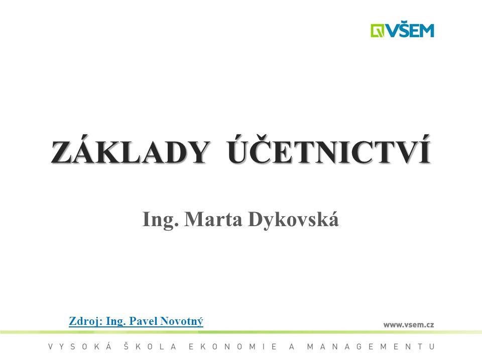 ZÁKLADY ÚČETNICTVÍ Ing. Marta Dykovská Zdroj: Ing. Pavel Novotný