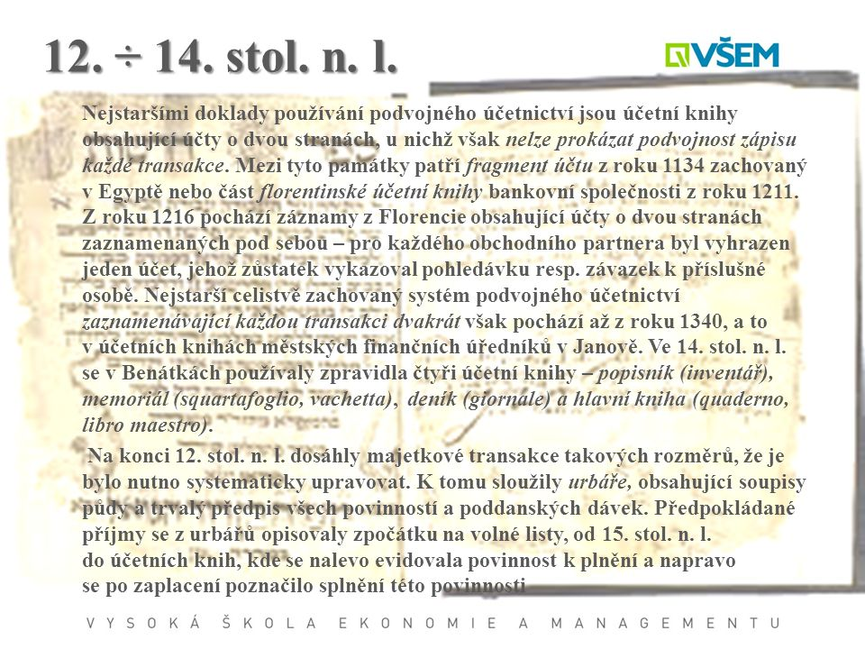 12. ÷ 14. stol. n. l. Nejstaršími doklady používání podvojného účetnictví jsou účetní knihy obsahující účty o dvou stranách, u nichž však nelze prokáz