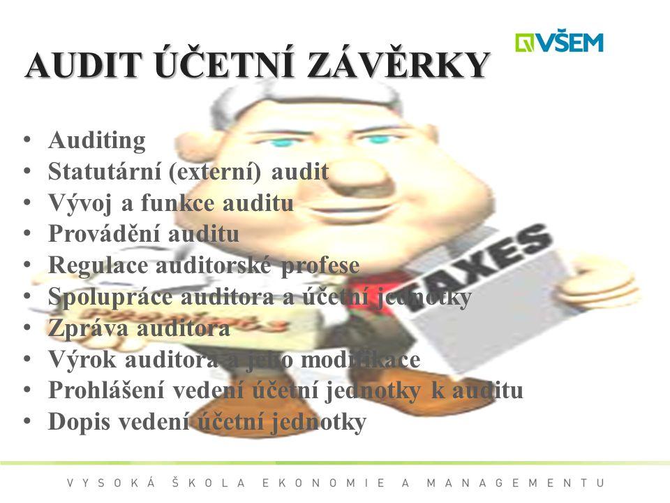 AUDIT ÚČETNÍ ZÁVĚRKY Auditing Statutární (externí) audit Vývoj a funkce auditu Provádění auditu Regulace auditorské profese Spolupráce auditora a účet