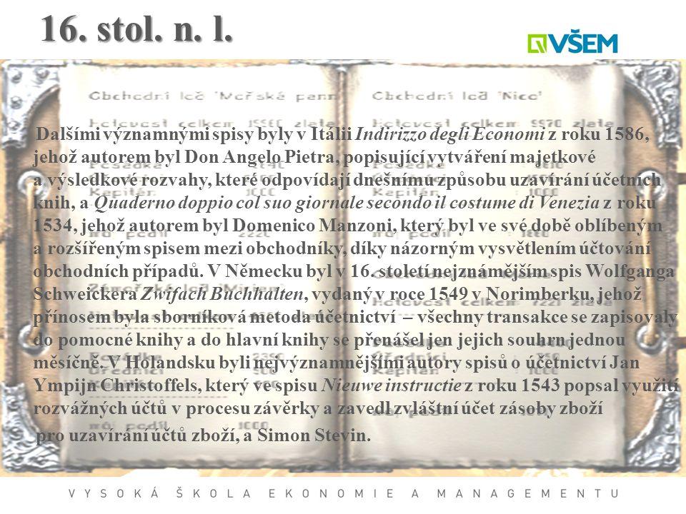 16. stol. n. l. Dalšími významnými spisy byly v Itálii Indirizzo degli Economi z roku 1586, jehož autorem byl Don Angelo Pietra, popisující vytváření