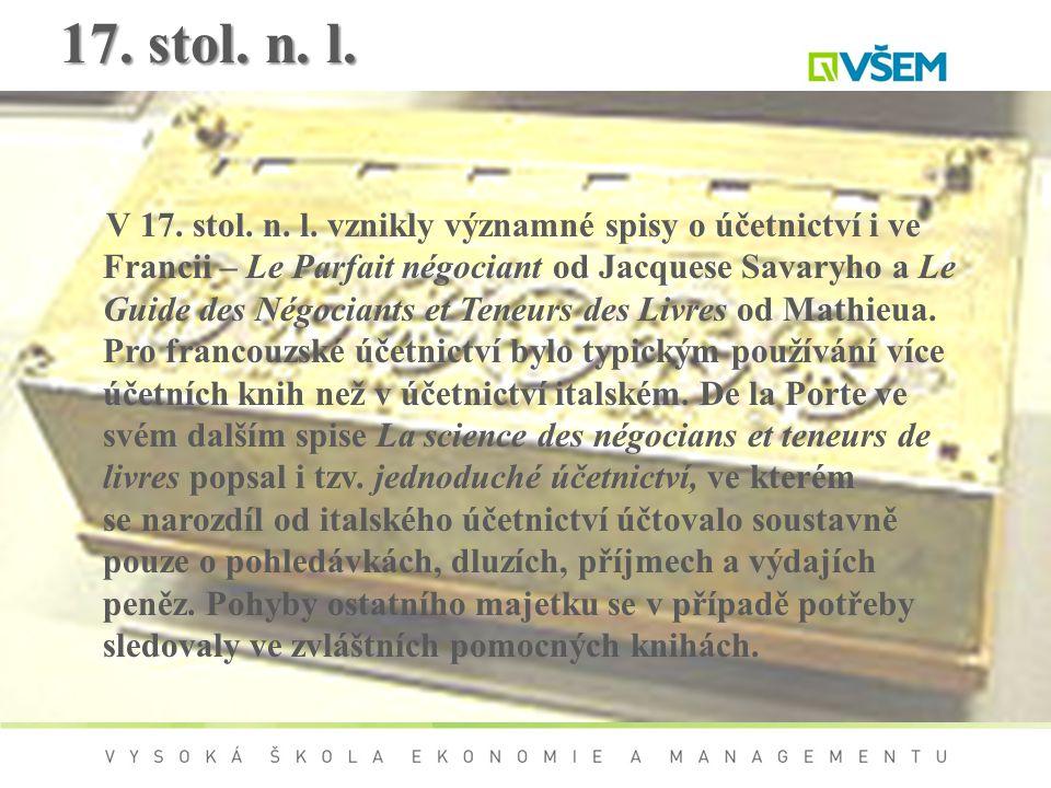 17. stol. n. l. V 17. stol. n. l. vznikly významné spisy o účetnictví i ve Francii – Le Parfait négociant od Jacquese Savaryho a Le Guide des Négocian