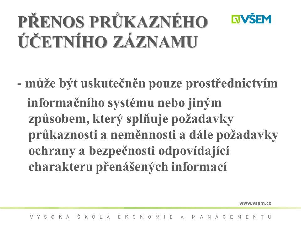 PŘENOS PRŮKAZNÉHO ÚČETNÍHO ZÁZNAMU - může být uskutečněn pouze prostřednictvím informačního systému nebo jiným způsobem, který splňuje požadavky průka