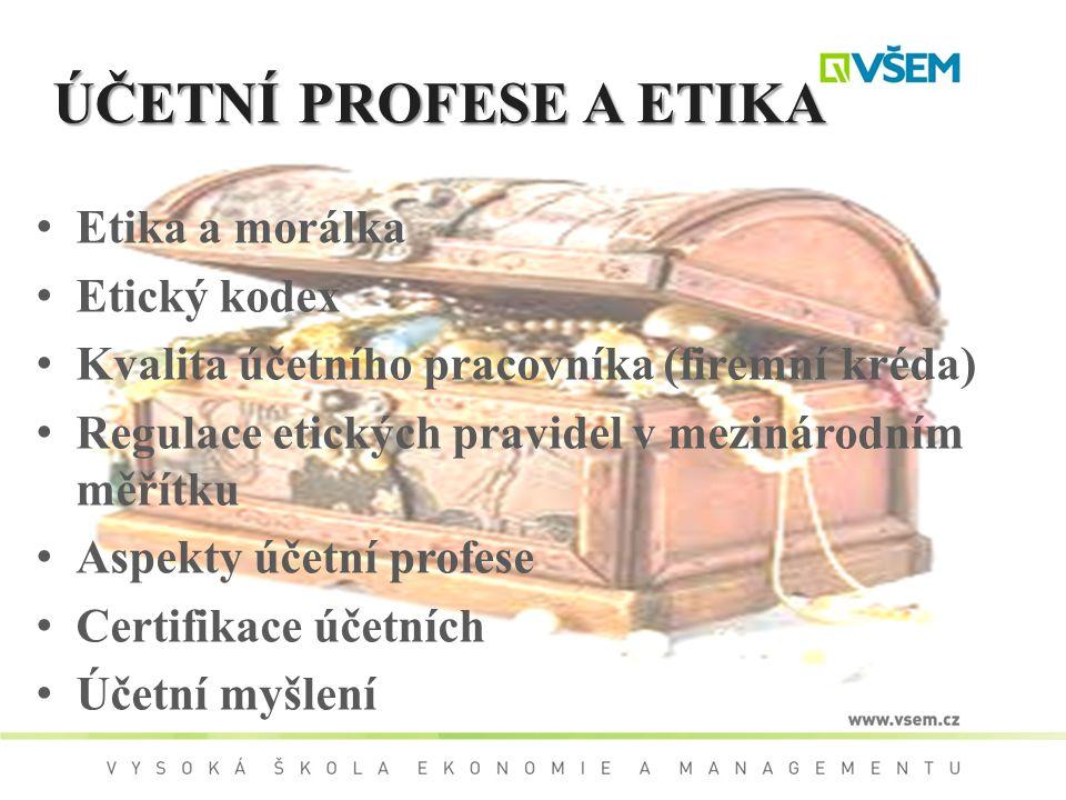ÚČETNÍ PROFESE A ETIKA Etika a morálka Etický kodex Kvalita účetního pracovníka (firemní kréda) Regulace etických pravidel v mezinárodním měřítku Aspe