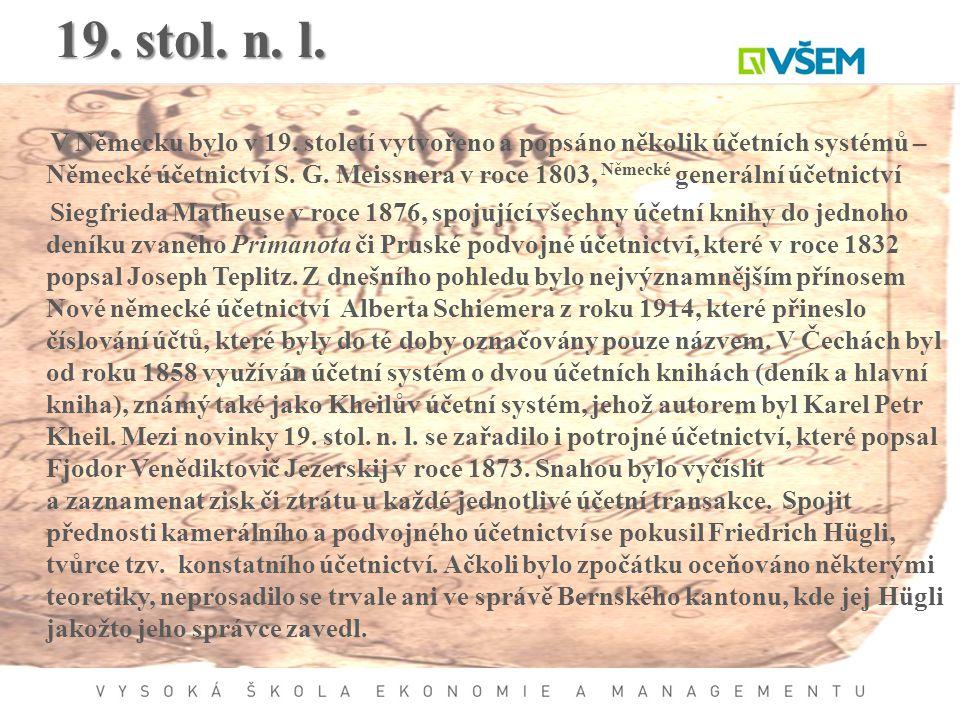 19. stol. n. l. V Německu bylo v 19. století vytvořeno a popsáno několik účetních systémů – Německé účetnictví S. G. Meissnera v roce 1803, Německé ge