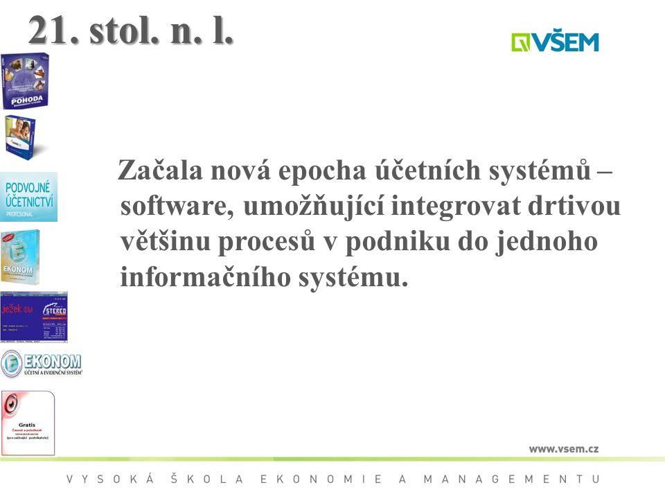 21. stol. n. l. Začala nová epocha účetních systémů – software, umožňující integrovat drtivou většinu procesů v podniku do jednoho informačního systém