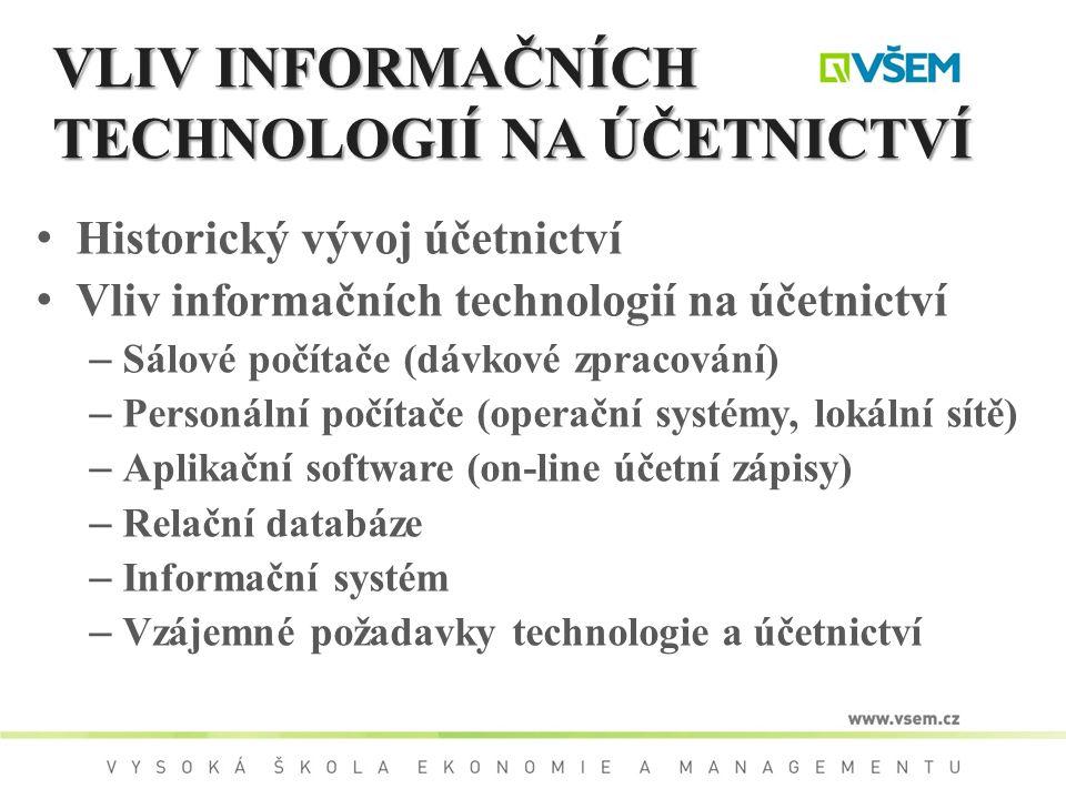 VLIV INFORMAČNÍCH TECHNOLOGIÍ NA ÚČETNICTVÍ Historický vývoj účetnictví Vliv informačních technologií na účetnictví – Sálové počítače (dávkové zpracov