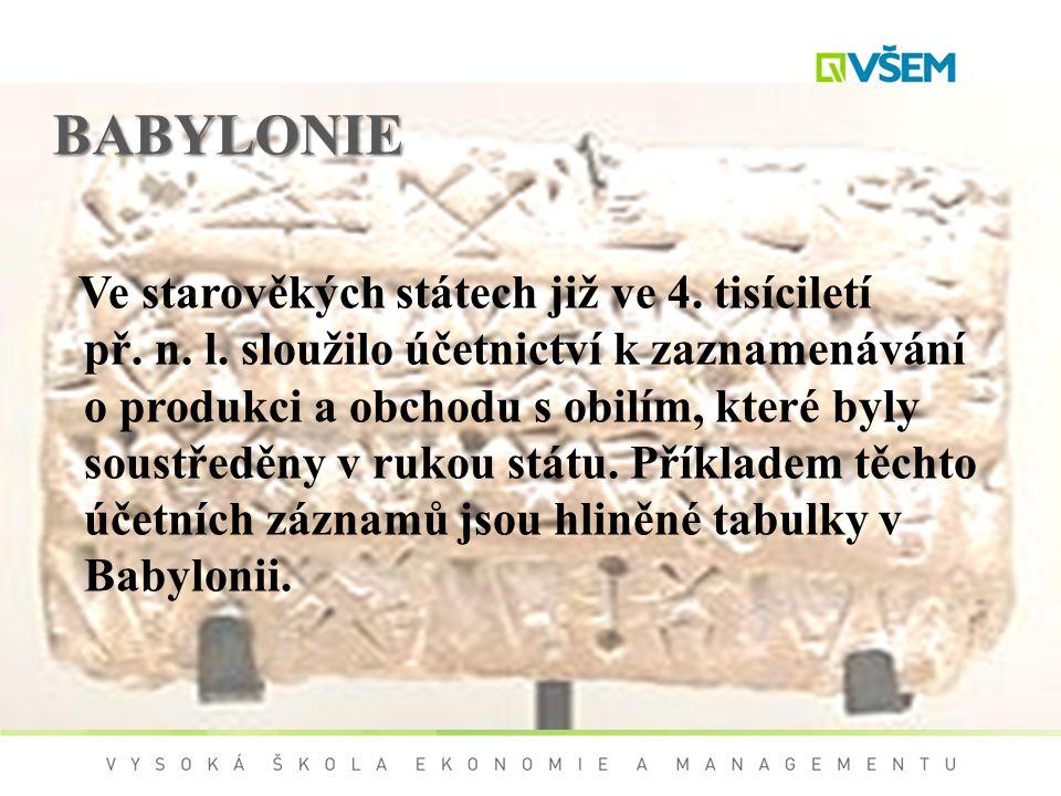 BABYLONIE Ve starověkých státech již ve 4. tisíciletí př. n. l. sloužilo účetnictví k zaznamenávání o produkci a obchodu s obilím, které byly soustřed