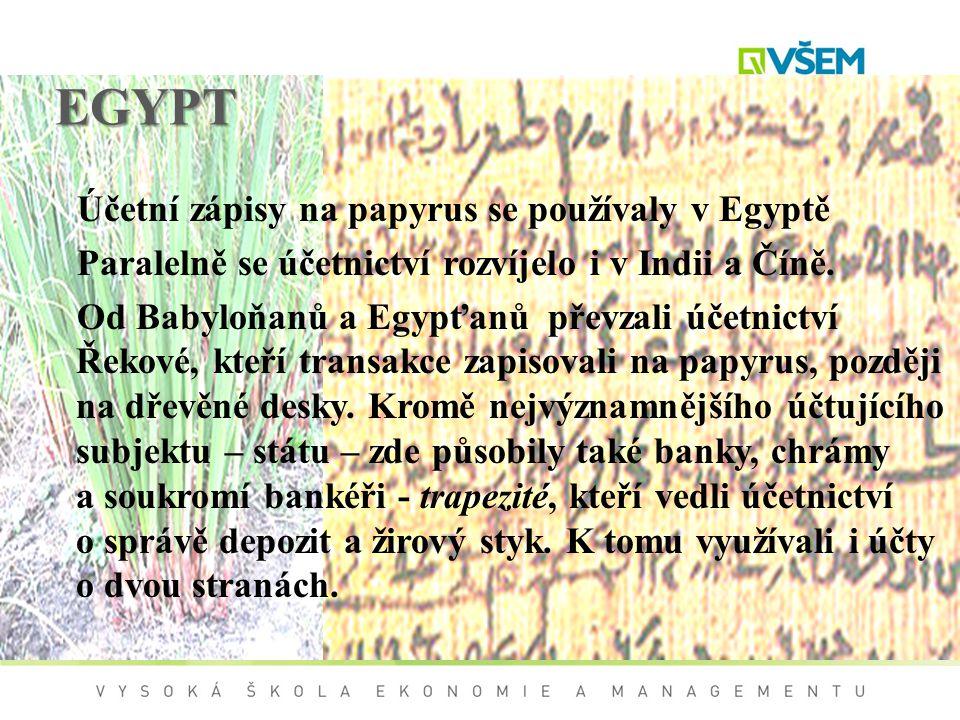 EGYPT Účetní zápisy na papyrus se používaly v Egyptě Paralelně se účetnictví rozvíjelo i v Indii a Číně. Od Babyloňanů a Egypťanů převzali účetnictví
