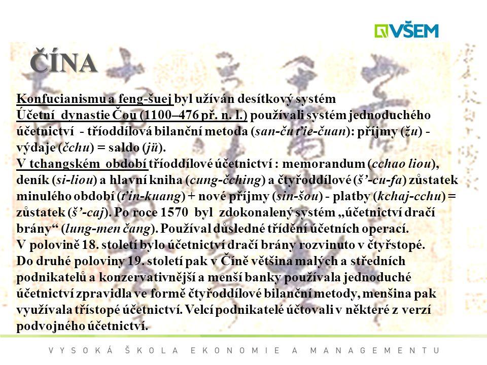 ČÍNA Konfucianismu a feng-šuej byl užíván desítkový systém Účetní dynastie Čou (1100–476 př. n. l.) používali systém jednoduchého účetnictví - tříoddí